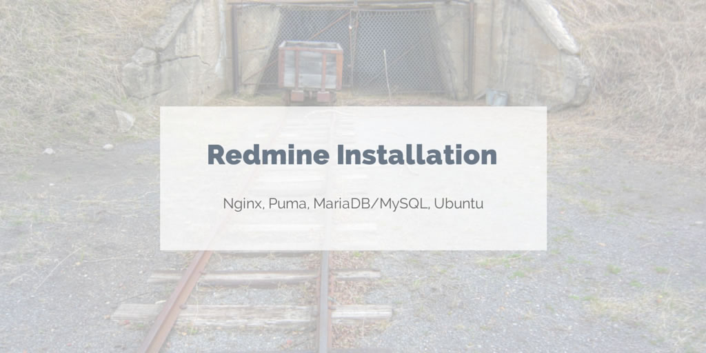 Install Redmine with Nginx, Puma, and MariaDB/MySQL on Ubuntu 14.04
