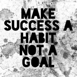 Make-Success-a-Habit-not-a-Goal-via-Pinterest