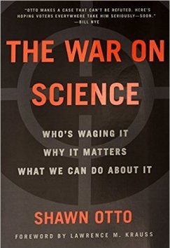 The War on Science: Who's Waging It, Why It Matters, What We Can Do About It , Shawn Otto