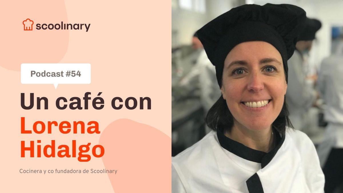 Un café con Lorena Hidalgo – Un salto profesional del Marketing a la Cocina