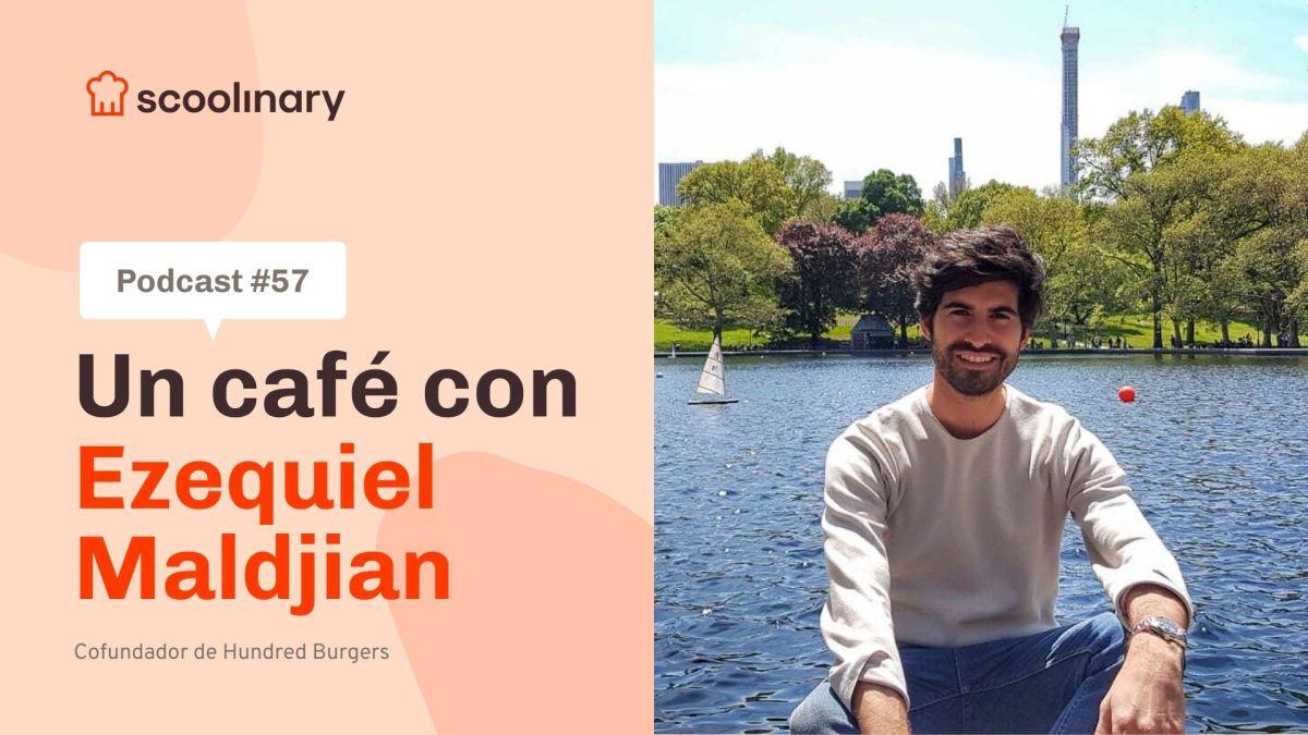 Un café con Scoolinary – Ezequiel Maldjian (Hundred Burgers) – Un hobbie convertido en un éxito empresarial