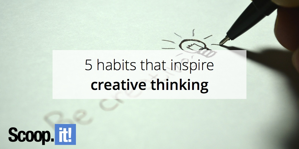 5-habits-that-inspire-creative-thinking-scoop-it-final