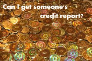 Can I get someone's credit report?