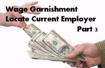 Wage Garnishment, Locate Current Employer - Part 3