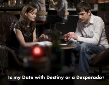 Date with Destiny or a Desperado