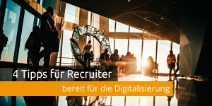 Recruiter Tipps Digitalisierung
