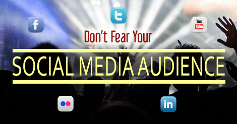 Don't be afraid of your social media audience