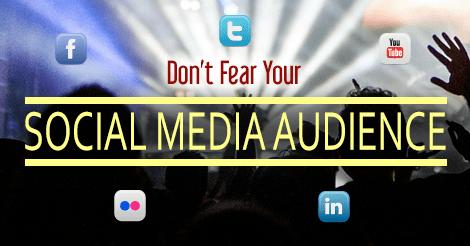 Don't Fear Social Media Audience