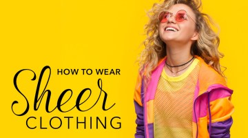 How to Wear Sheer Clothing