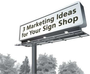 Marketing Ideas for Your Sign Shop
