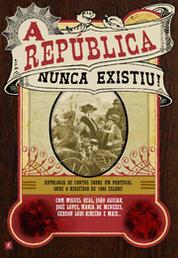 """Capa """"A República Nunca Existiu"""""""
