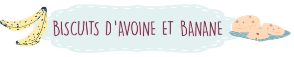 BISCUITS D'AVOINE ET BANANE