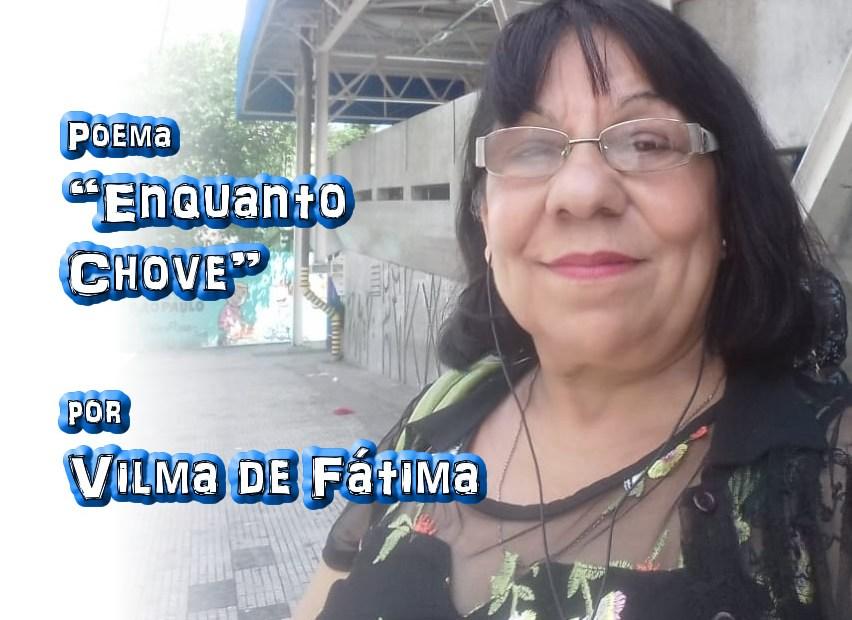 """03 - Poema """"ENQUANTO CHOVE"""" por Vilma de Fátima - Pílulas de Poesia"""
