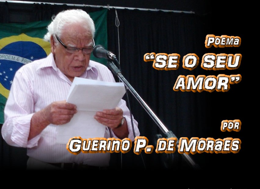 "03 - Poema ""SE O SEU AMOR"" por Guerino P. de Moraes - Pílulas de Poesia"