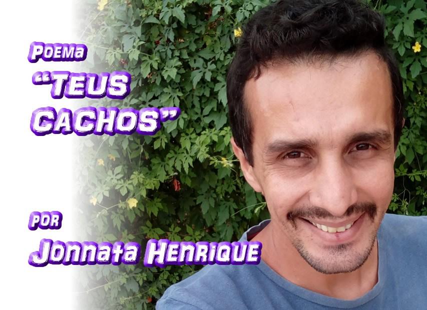 """03 - """"TEUS CACHOS"""" por Jonnata Henrique - poema - Pílulas de Poesia"""