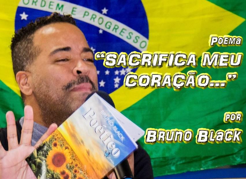 """04 - Poema """"SACRIFICA MEU CORAÇÃO..."""" por Bruno Black - Pílulas de Poesia"""
