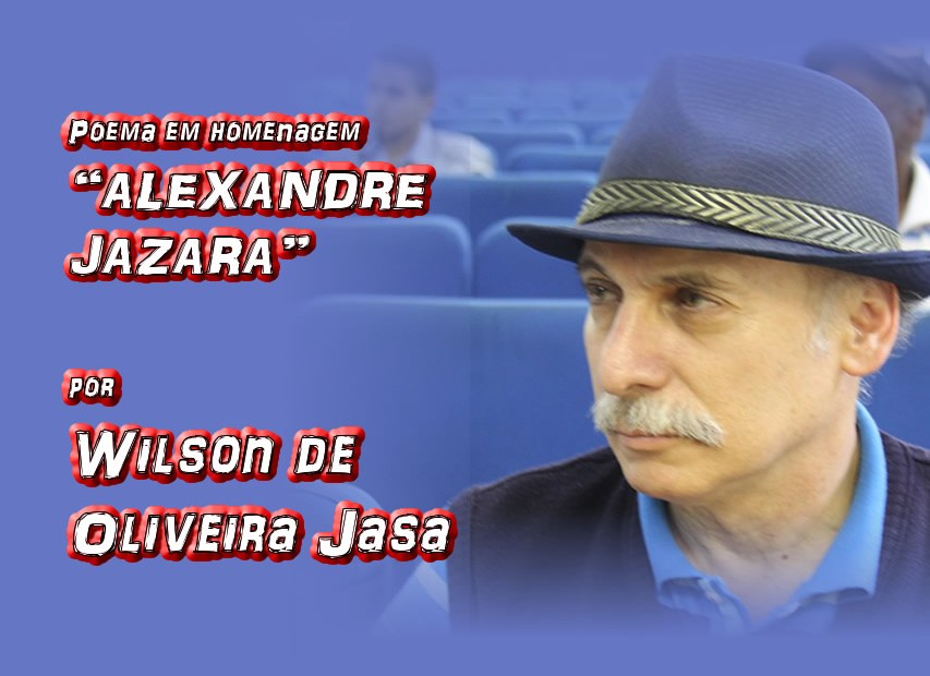 """04 - Poema em homenagem """"ALEXANDRE JAZARA"""" por Wilson de Oliveira Jasa - Pílulas de Poesia"""