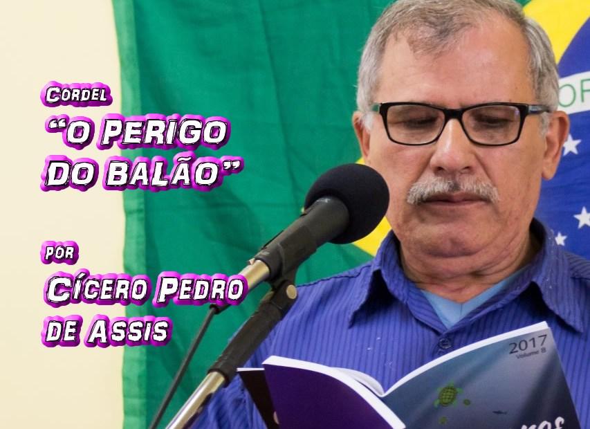 """05 - Cordel """"O PERIGO DO BALÃO"""" por Cícero Pedro de Assis - Pílulas de Poesia"""