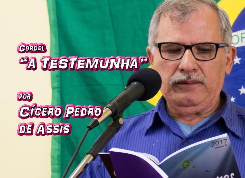 """06 - Cordel """"A TESTEMUNHA"""" por Cícero Pedro de Assis - Pílulas de Poesia"""