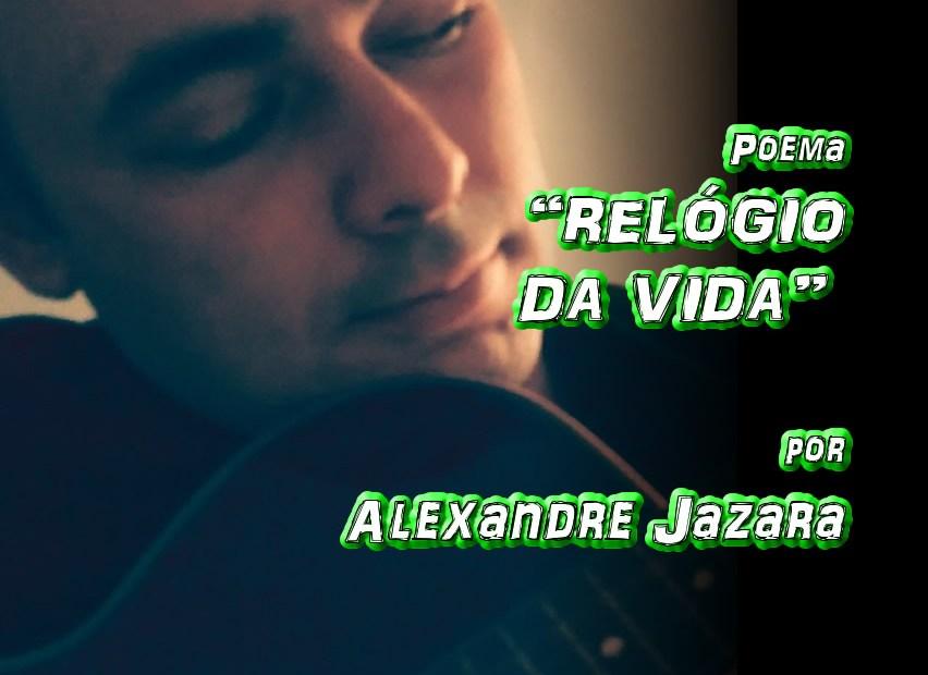 "06 - Poema ""RELÓGIO DA VIDA"" por Alexandre Jazara - Pílulas de Poesia"