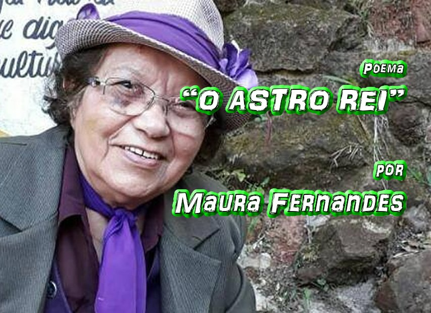 "07 - Poema ""O ASTRO REI"" por Maura Fernandes - Pílulas de Poesia"