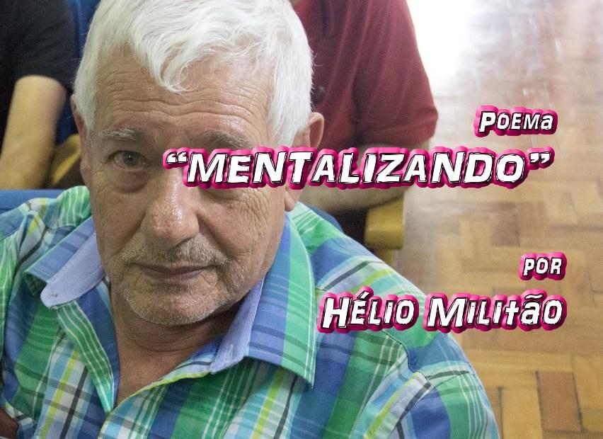 "10 - Poema ""MENTALIZANDO"" por Hélio Militão - Pílulas de Poesia"