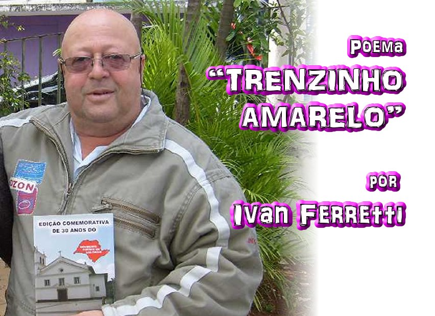 "10 - Poema ""O TRENZINHO AMARELO"" por Ivan Ferretti - Pílulas de Poesia"