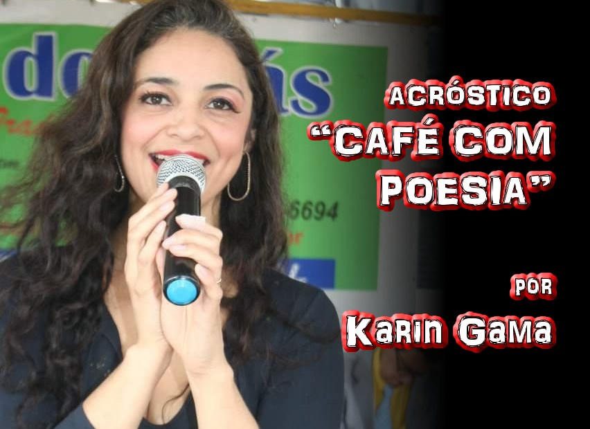 "11 - Poema ""ACRÓSTICO CAFÉ COM POESIA"" por Karin Gama - Pílulas de Poesia"