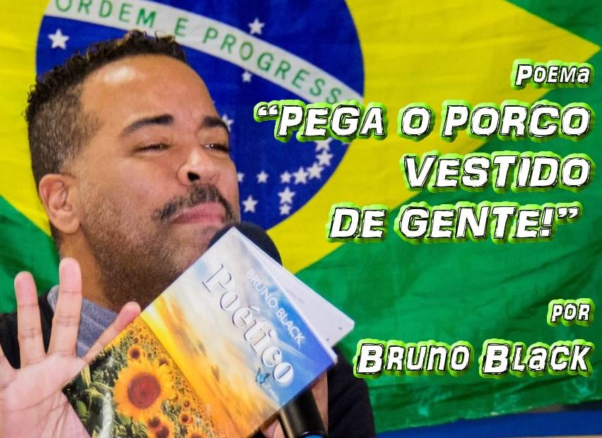 """11 - Poema """"PEGA O PORCO VESTIDO DE GENTE!"""" por Bruno Black - Pílulas de Poesia"""