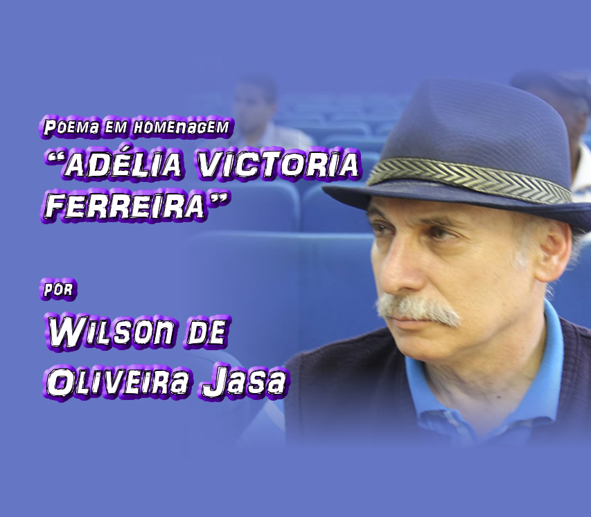 """12 - Poema em homenagem """"ADÉLIA VICTÓRIA FERREIRA"""" por Wilson de Oliveira Jasa - Pílulas de Poesia"""