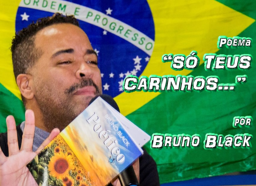 """12 - Poema """"SÓ TEUS CARINHOS..."""" por Bruno Black - Pílulas de Poesia"""