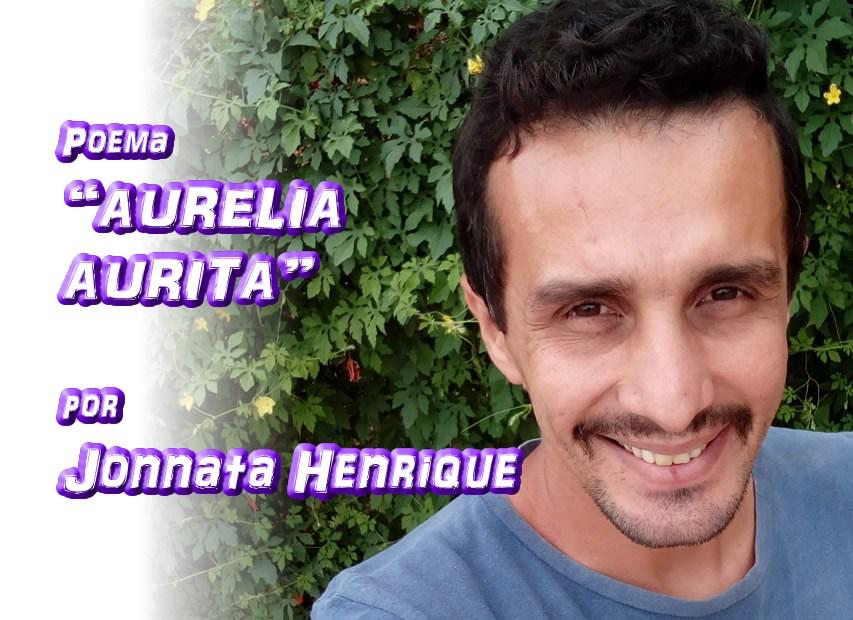 """08 - """"AURELIA AURITA"""" por Jonnata Henrique - poema - Pílulas de Poesia"""