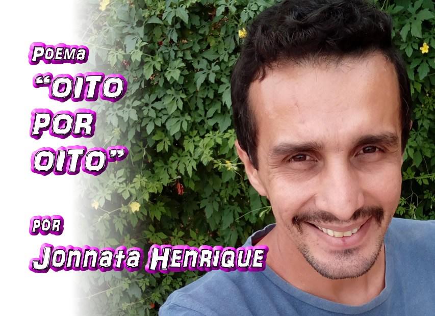 """09 - """"OITO POR OITO"""" por Jonnata Henrique - poema - Pílulas de Poesia"""