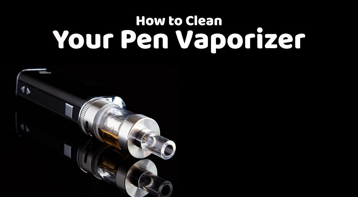 How To Clean Your Pen Vaporizer (6 Easy Steps + Photos)