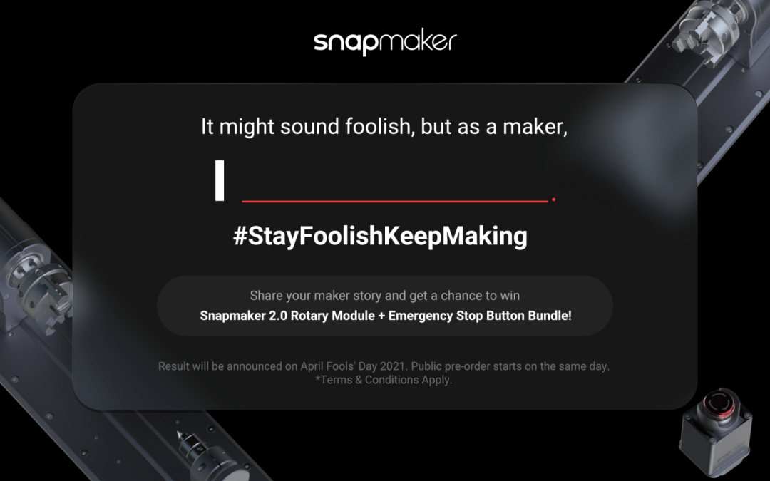 """Share your """"FOOLISH"""" maker stories to win a Snapmaker 2.0 Rotary Module Bundle!"""