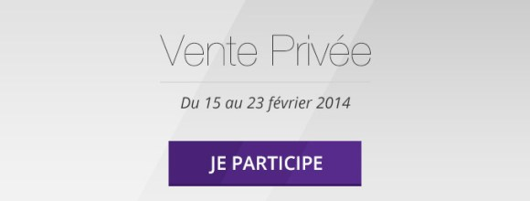 Vente Privée du 15 au 23 février 2014