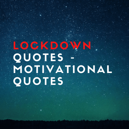 Lockdown Quotes - Motivational Quotes