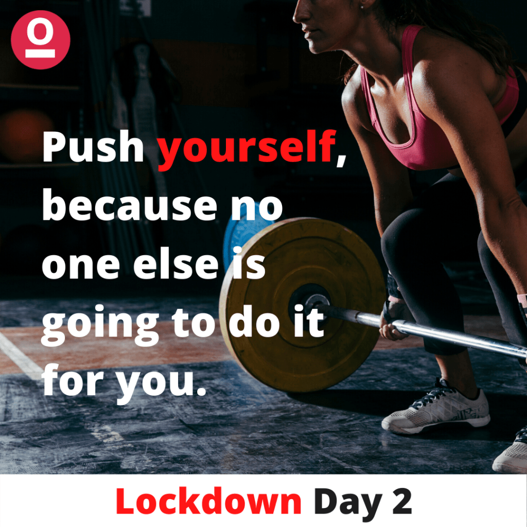 Push yourself, because no one else is going to do it for you. - Inspirational Quote during Lockdown
