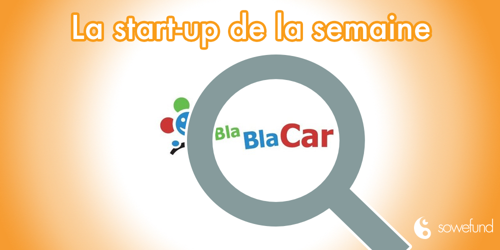 Les secrets des start-ups françaises à succès : Découvrez BlaBlaCar !