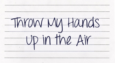 Throw my hands up in the air font