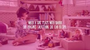 When a girl plays with Barbie, she imagines everything she can be come.
