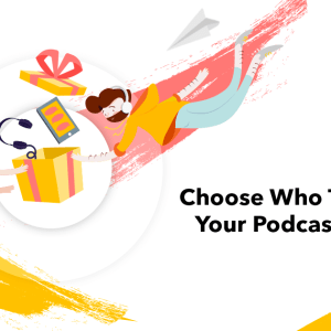 Choose who to share your podcast with