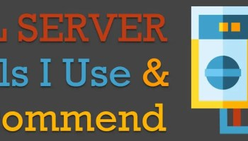 SQL SERVER Tools I Use and Recommend (Updated: October 2020) January-2020