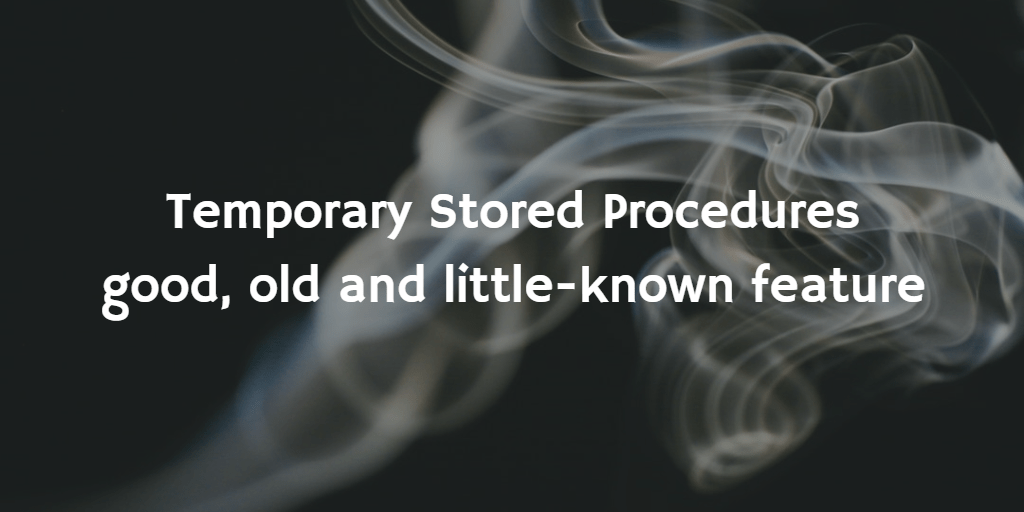 Temporary Stored Procedures – good, old and little-known feature