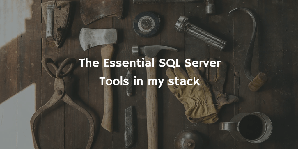 T-SQL Tuesday #101 – The Essential SQL Server Tools in my stack