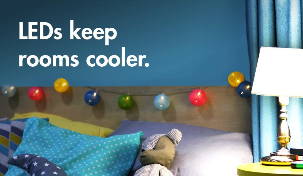 LED lightbulbs keep rooms cooler.