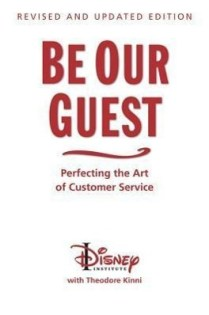 Be our Guest: Perfecting the Art of Customer Service, by The Disney Institute and Theodore Kinni