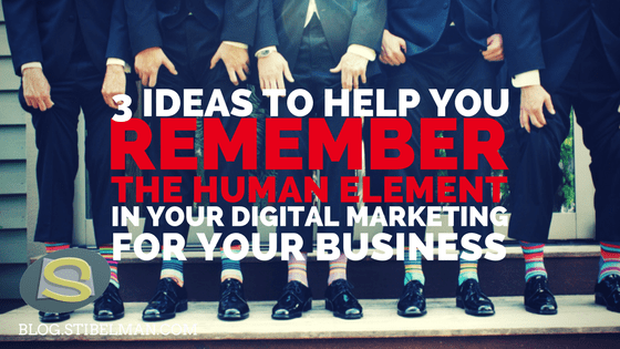 3 ideas to help you remember the human element in your digital marketing for your business