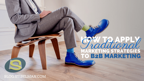 How to apply traditional marketing strategies to B2B marketing