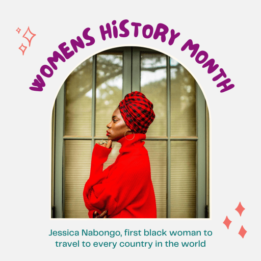 Text: Womens History Month, Jessica Nabongo, first black woman to travel to every country in the world